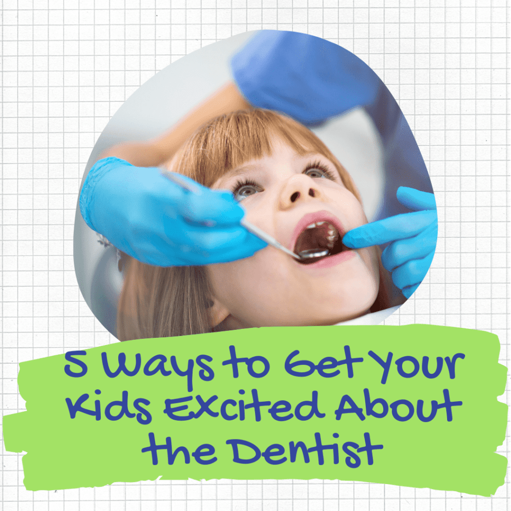 5 Ways to Get Your Kids Excited About the Dentist