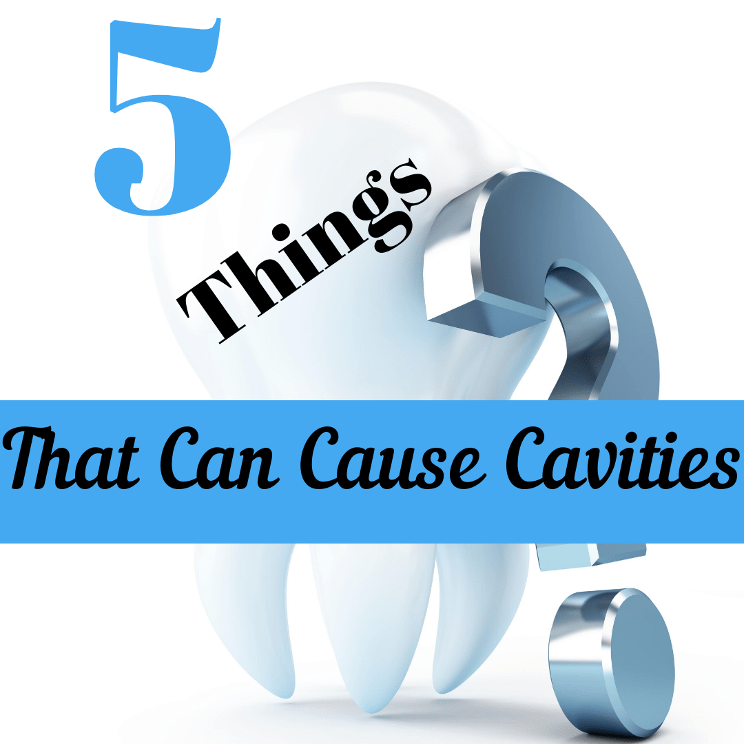 5 Things That Cause Cavities